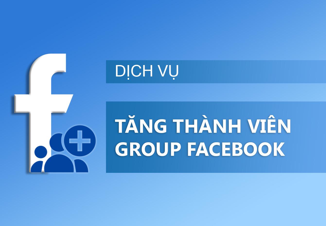 Dịch Vụ Tăng thành viên Group Facebook Uy Tín Chất Lượng